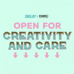 illustrative text on a light turquoise background that reads 'Open for creativity and Care' with 'shelby x KMWC' logos above writing and five pink arrows pointing downwards, below the text.